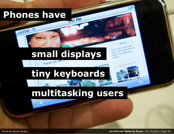 Phones have                            small displays                          tiny keyboards                          mul...