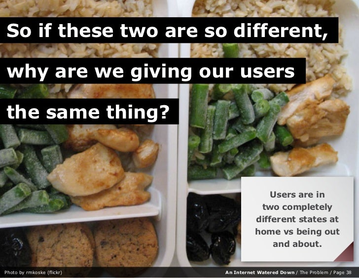 So if these two are so different,  why are we giving our users  the same thing?                                           ...