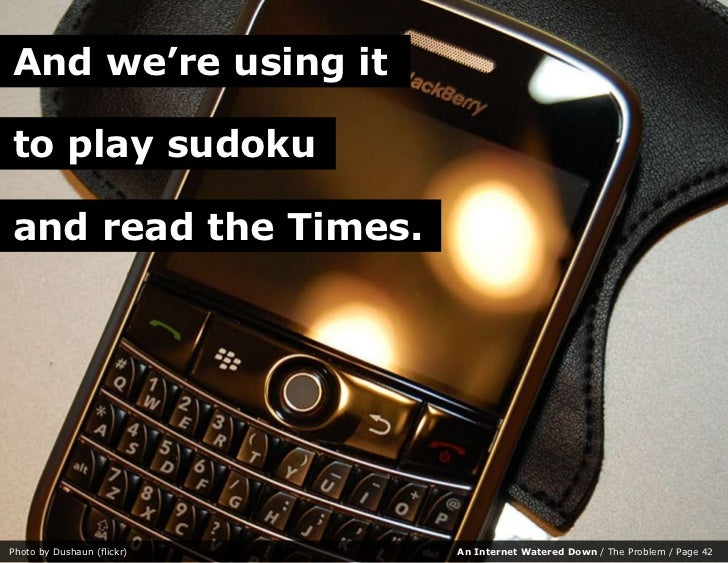 And we're using it  to play sudoku  and read the Times.     Photo by Dushaun (flickr)   An Internet Watered Down / The Pro...