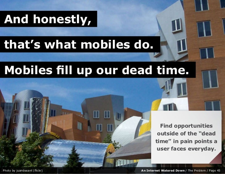 And honestly,  that's what mobiles do.  Mobiles fill up our dead time.                                             Find op...