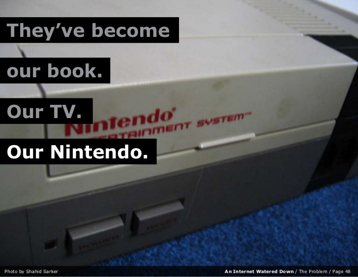 They've become  our book.  Our TV.  Our Nintendo.     Photo by Shahid Sarker   An Internet Watered Down / The Problem / Pa...