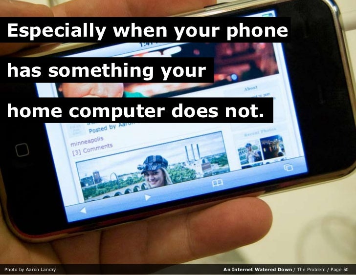Especially when your phone  has something your  home computer does not.     Photo by Aaron Landry   An Internet Watered Do...