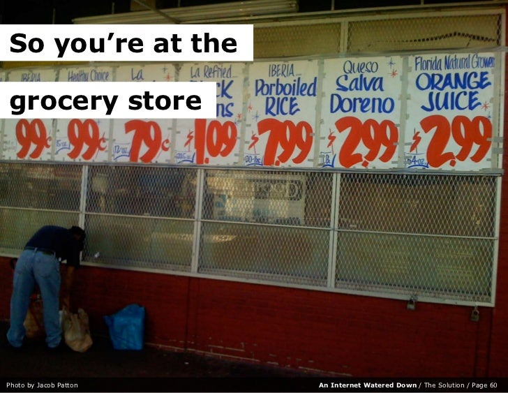 So you're at the  grocery store     Photo by Jacob Patton   An Internet Watered Down / The Solution / Page 60