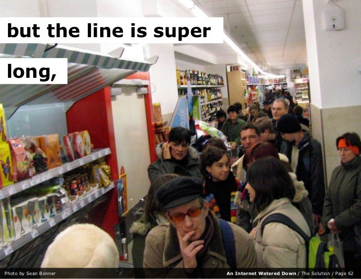 but the line is super  long,     Photo by Sean Bonner    An Internet Watered Down / The Solution / Page 62