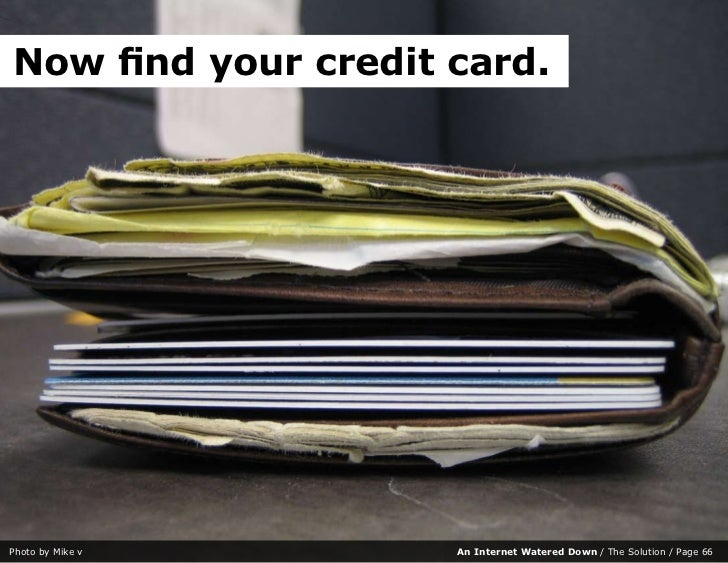 Now find your credit card.     Photo by Mike v      An Internet Watered Down / The Solution / Page 66