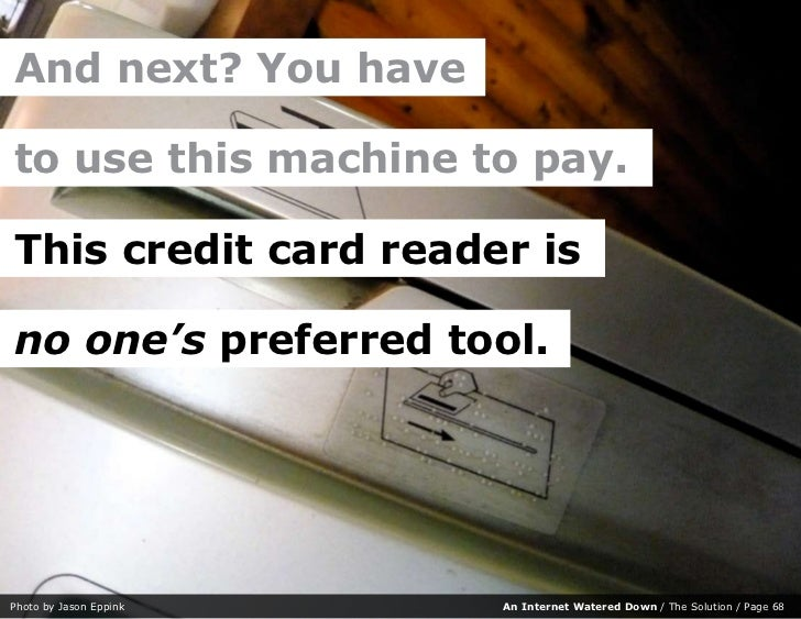 And next? You have  to use this machine to pay.  This credit card reader is  no one's preferred tool.     Photo by Jason E...
