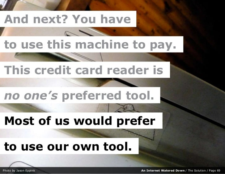 And next? You have  to use this machine to pay.  This credit card reader is  no one's preferred tool.  Most of us would pr...