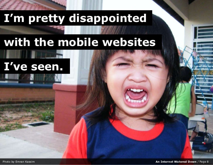 I'm pretty disappointed  with the mobile websites  I've seen.     Photo by Emran Kassim     An Internet Watered Down / Pag...