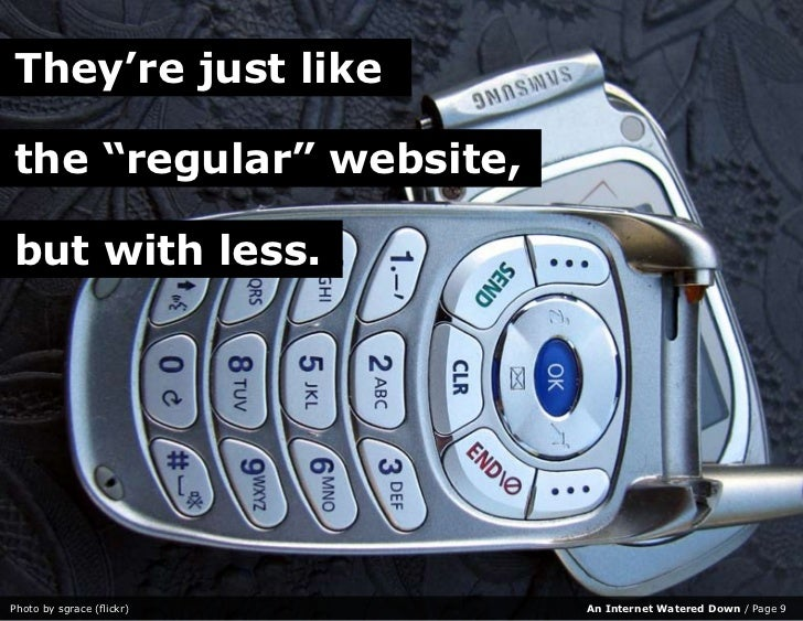 "They're just like  the ""regular"" website,  but with less.     Photo by sgrace (flickr)   An Internet Watered Down / Page 9"