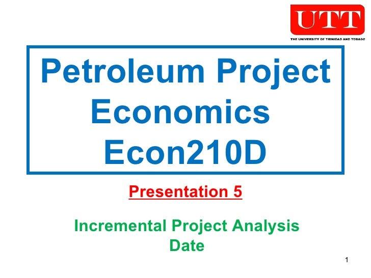 Petroleum Project Economics  Econ210D Presentation 5 Incremental Project Analysis Date