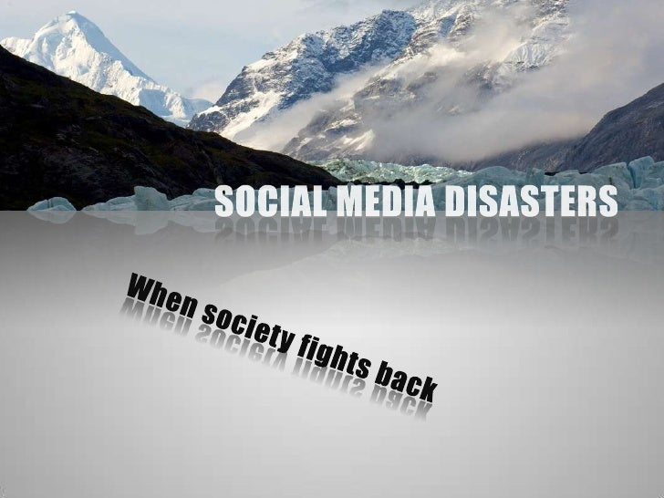 SOCIAL MEDIA DISASTERS<br />When society fights back<br />