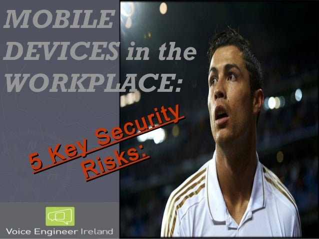 MOBILEDEVICES in theWORKPLACE:            ur ity         S  ec    K ey ks:  5     R is