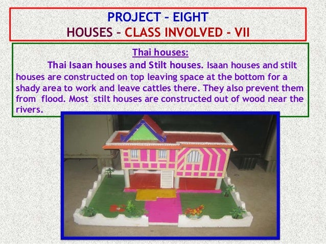PROJECT – EIGHT           HOUSES – CLASS INVOLVED - VII                          Thai houses:       Thai Isaan houses and ...