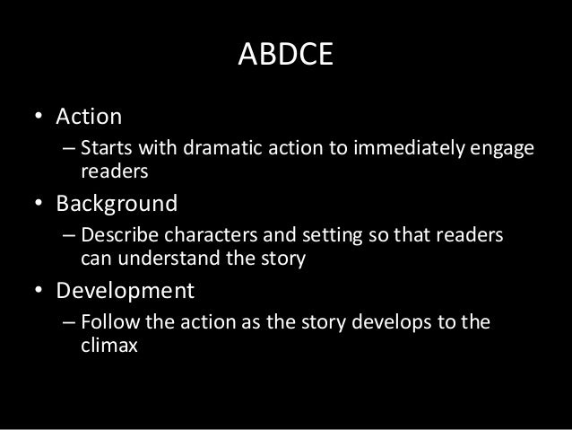 ABDCE • Action – Starts with dramatic action to immediately engage readers  • Background – Describe characters and setting...