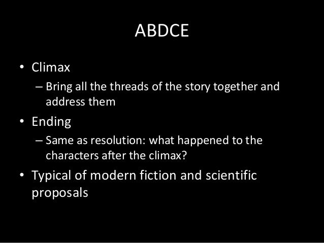 ABDCE • Climax – Bring all the threads of the story together and address them  • Ending – Same as resolution: what happene...