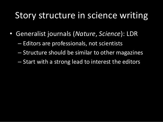 Story structure in science writing • Generalist journals (Nature, Science): LDR – Editors are professionals, not scientist...