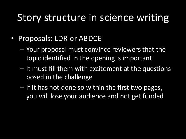 Story structure in science writing • Proposals: LDR or ABDCE – Your proposal must convince reviewers that the topic identi...