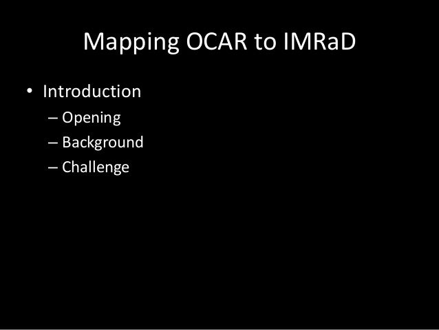 Mapping OCAR to IMRaD • Introduction – Opening – Background – Challenge