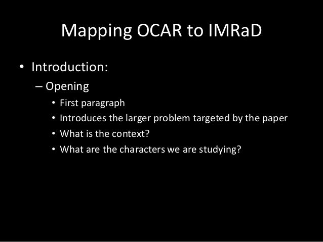 Mapping OCAR to IMRaD • Introduction: – Opening • • • •  First paragraph Introduces the larger problem targeted by the pap...