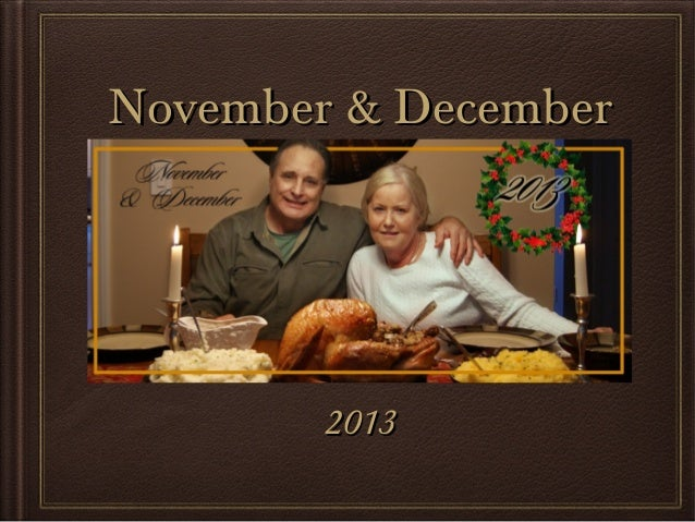 November & December  2013