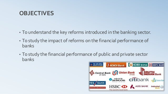 objectives of financial performance of bank in india A camel model analysis of state bank group  bank of india recommended two  in order to evaluate the financial performance of banking sector the.