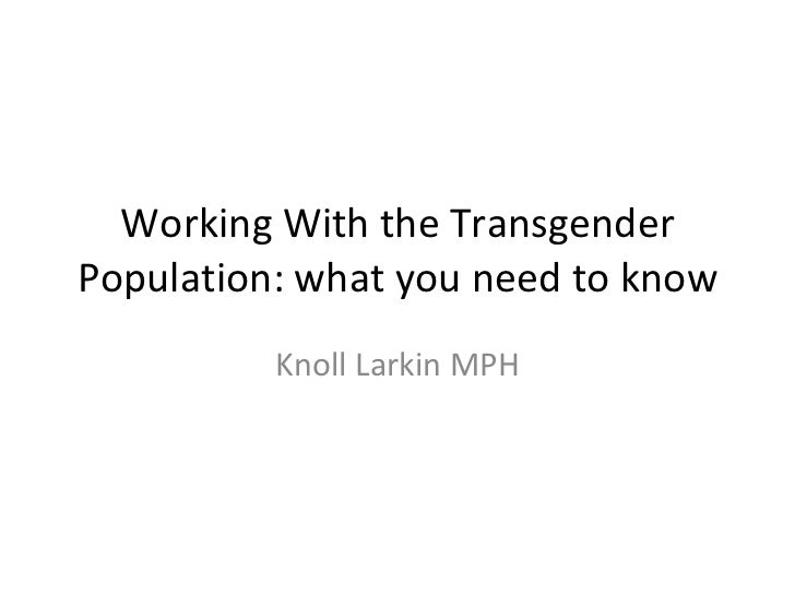 Working With the Transgender Population: what you need to know Knoll Larkin MPH