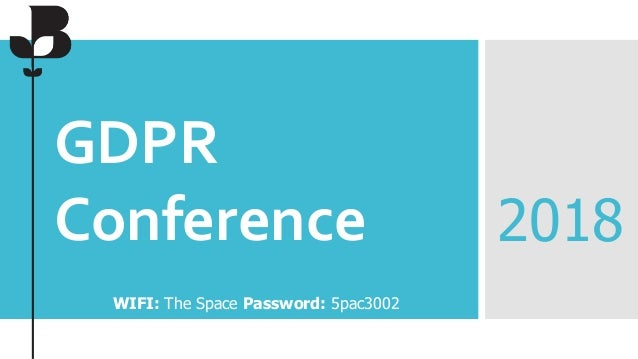 GDPR Conference 2018 WIFI: The Space Password: 5pac3002