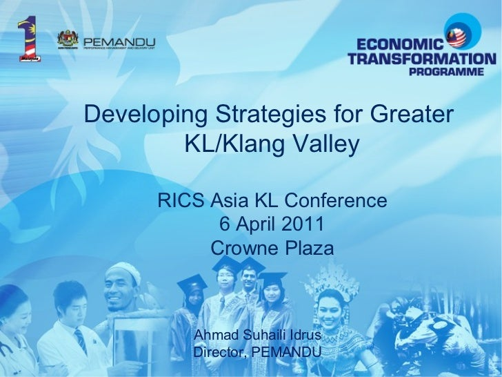 Developing Strategies for Greater  KL/Klang Valley RICS Asia KL Conference 6 April 2011 Crowne Plaza Ahmad Suhaili Idrus D...