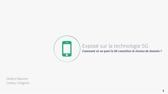 1 Exposé sur la technologie 5G Comment et en quoi la 5G constitue le réseau de demain ? Orefice Maxime Creteur Grégoire