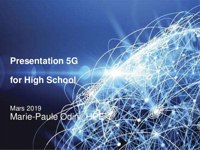 Presentation 5G for High School Mars 2019 Marie-Paule Odini, HPE