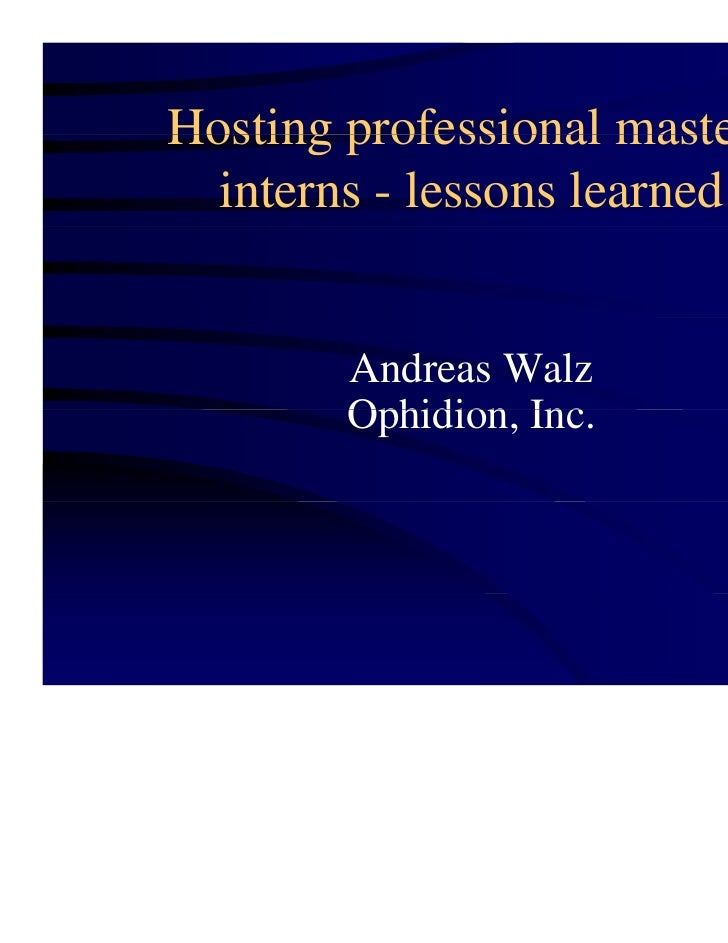 Hosting professional masters  interns - lessons learned        Andreas Walz        Ophidion, Inc.        Ophidion Inc
