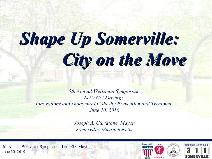 5th Annual Weitzman Symposium: Let's Get Moving June 10, 2010   Shape Up Somerville:   City on the Move 5th Annual Weitzma...