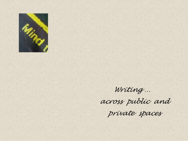 Writing …across public and  private spaces