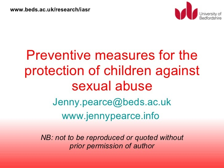 Preventive measures for the protection of children against sexual abuse [email_address] www.jennypearce.info   NB: not to ...
