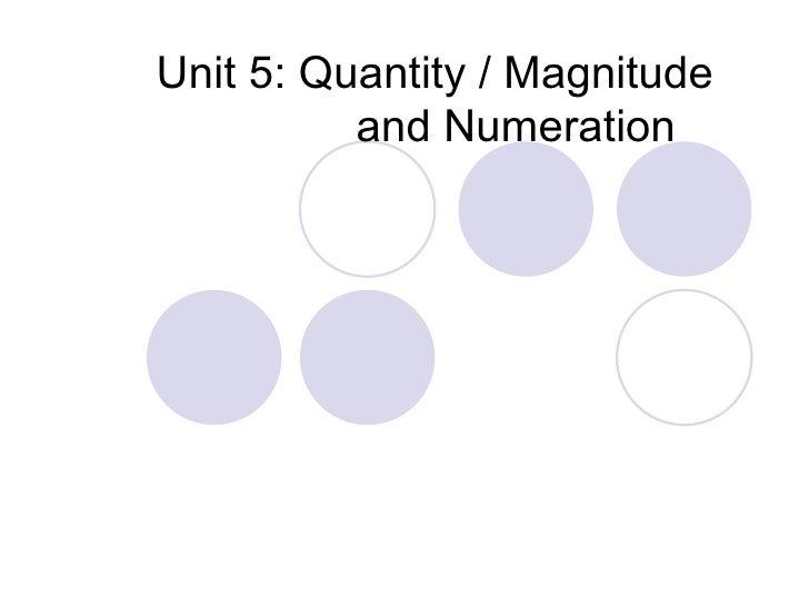Unit 5: Quantity / Magnitude and Numeration