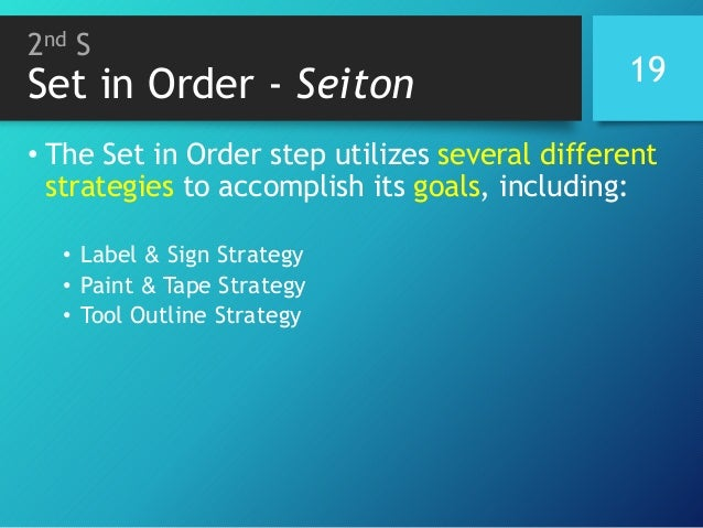 2nd S Set in Order - Seiton • The Set in Order step utilizes several different strategies to accomplish its goals, includi...