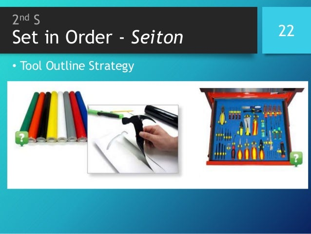 2nd S Set in Order - Seiton • Tool Outline Strategy 22