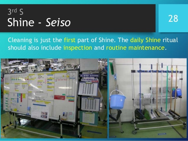 3rd S Shine - Seiso 28 Cleaning is just the first part of Shine. The daily Shine ritual should also include inspection and...