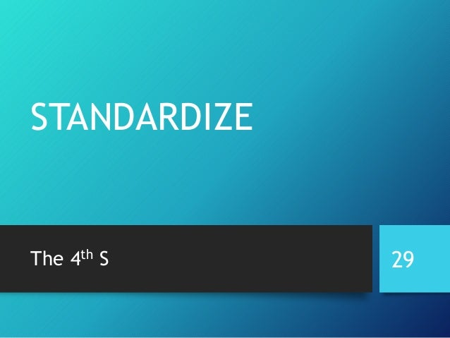 STANDARDIZE The 4th S 29