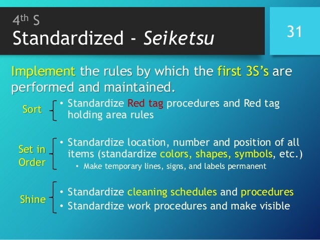 4th S Standardized - Seiketsu • Standardize Red tag procedures and Red tag holding area rules • Standardize location, numb...