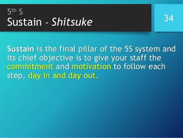 5th S Sustain - Shitsuke 34 Sustain is the final pillar of the 5S system and its chief objective is to give your staff the...