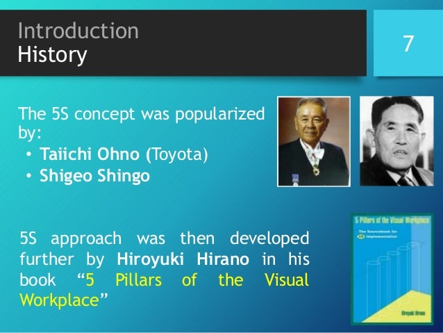 Introduction History The 5S concept was popularized by: • Taiichi Ohno (Toyota) • Shigeo Shingo 5S approach was then devel...