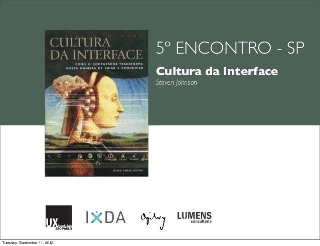 5º ENCONTRO - SP                              Cultura da Interface                              Steven JohnsonTuesday, Sep...