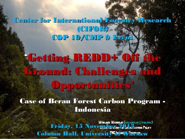 Center for International Forestry Research (CIFOR) COP 19/CMP 9 Event  'Getting REDD+ Off the Ground: Challenges and Oppor...