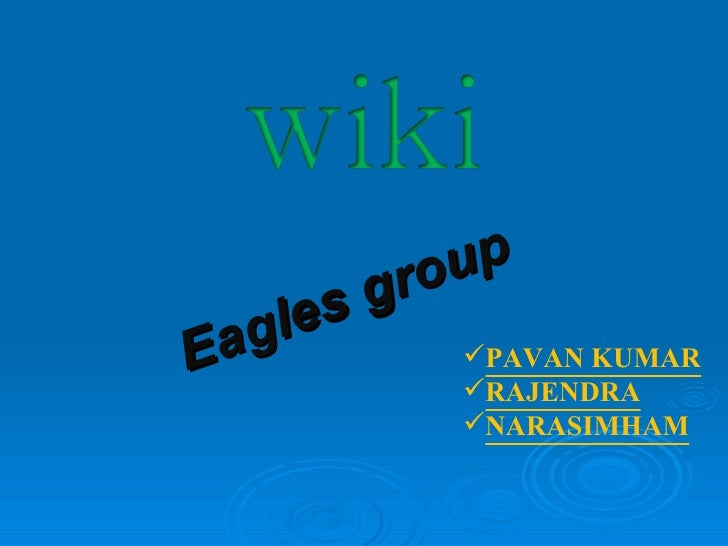 Eagles group <ul><li>PAVAN KUMAR </li></ul><ul><li>RAJENDRA </li></ul><ul><li>NARASIMHAM </li></ul>