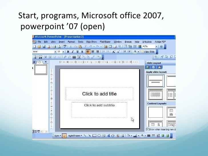 Start, programs, Microsoft office 2007, powerpoint '07 (open)