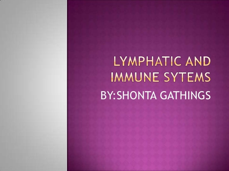 LYMPHATIC AND IMMUNE SYTEMS<br />BY:SHONTA GATHINGS<br />