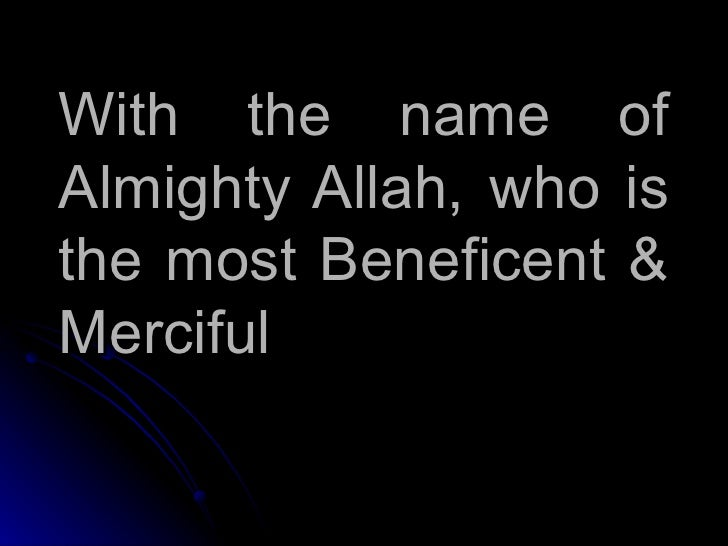 With the name ofAlmighty Allah, who isthe most Beneficent &Merciful