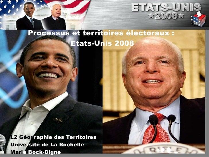 L2 Géog raphie des Territoires Unive rsité de La Rochelle Mari e Bock-Digne Processus et territoires électoraux :  Etats-U...