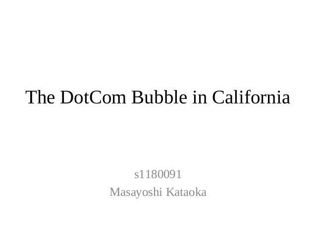 The DotCom Bubble in California             s1180091         Masayoshi Kataoka